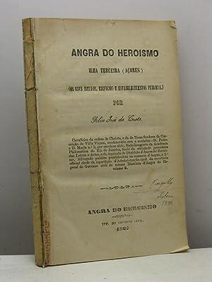 Angra do Heroismo. Ilha Terceira (Açores) (ou seus titulos, edificios e estabelecimentos ...