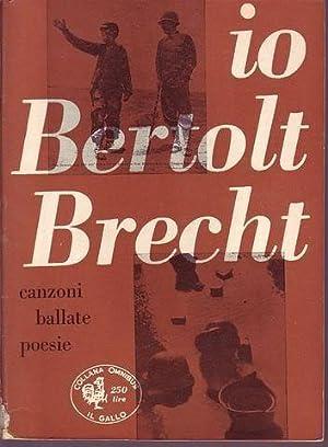 Io Bertolt Brecht canzoni ballate poesie: Brecht Bertolt