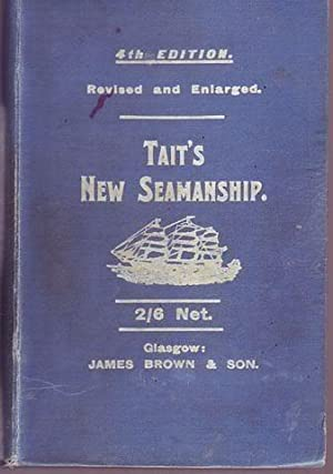 Tait's new seamanship a complete and comprehensive work specially adapted for young seamen ...