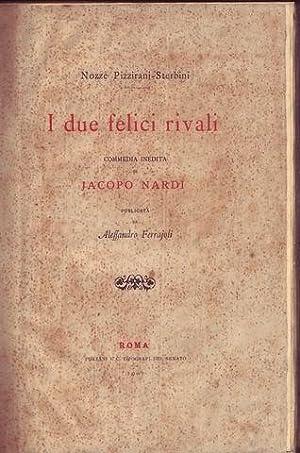 I due felici rivali commedia inedita di Jacopo Nardi pubblicata da Alessandro Ferrajoli: Nardi ...