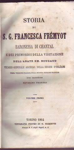 Storia di S.G. Francesca Frémyot baronessa di Chantal e dei primordi della visitazione dell&...