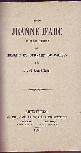 Jeanne d'Arc suivi d'une étude sur Homere et Bernard De Palissy par A. de ...