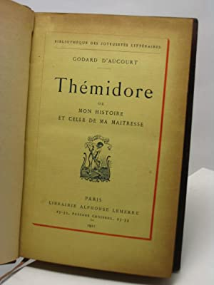 Thémidore ou mon histoire et celle de ma maitresse: Godard d'Aucourt [pseudonimo di Claude ...
