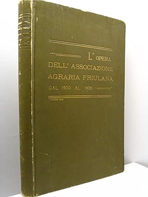 L'opera dell'Associazione Agraria Friulana dal 1900 al 1906. Volume secondo
