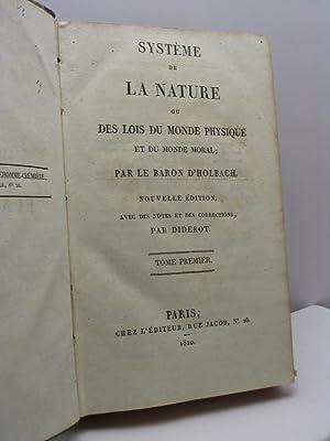 Système de la nature ou de lois du monde physique et du monde moral; par le Baron d'...