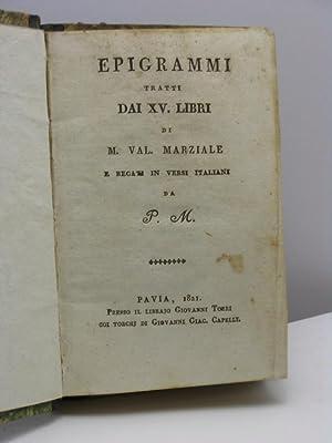 Epigrammi tratti dai XV. libri di M. Val. Marziale e recati in versi italiani da P.M.: Marziale