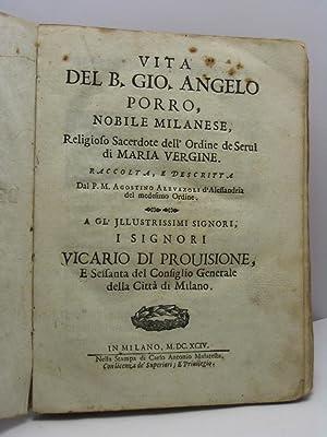 Vita del B. Gio. Angelo Porro, nobile milanese, Religioso Sacerdote dell'Ordine de Servi di ...