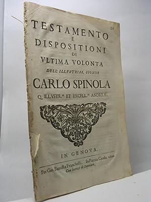 Testamento e dispositioni di ultima volontà dell'Illustriss. Signor Carlo Spinola Q. ...