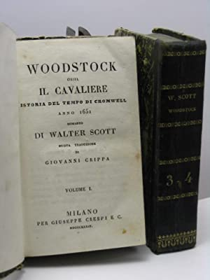 Woodstock ossia il cavaliere. Istoria del tempo di Cromwell anno 1651. Romanzo Walter Scott: Scott ...