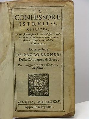 Il confessore istruito. Operetta, in cui si dimostra à un confessor novello la pratica di ...