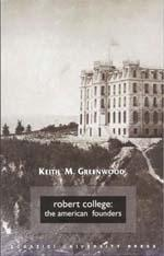 Robert College: The American founders. [Hardcover].: GREENWOOD, KEITH M.