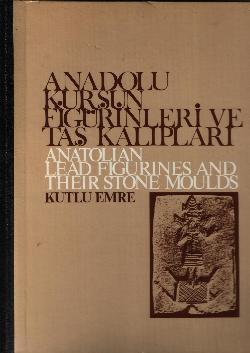 Anatolian lead figurines and their stone moulds: EMRE, KUTLU