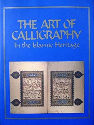 The art of calligraphy in the Islamic heritage. Edited and forwarded by Ekmeleddin Ihsanoglu.: ...