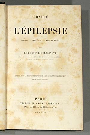 TRAITE DE L'EPILEPSIE HISTOIRE - TRAITEMENT - MEDECINE LEGALE: DELASIAUVE [Louis]