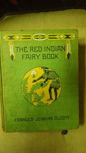 RED INDIAN FAIRY BOOK, with Subject Index.: FRANCES JENKINS OLCOTT~Illustrated