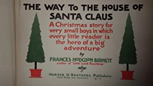 THE WAY TO THE HOUSE OF SANTA CLAUS A Christmas story for very small boys in which every reader is ...