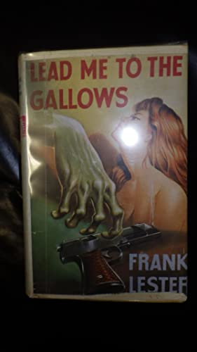 Lead Me to the Gallows By Frank: By Frank Lester,,