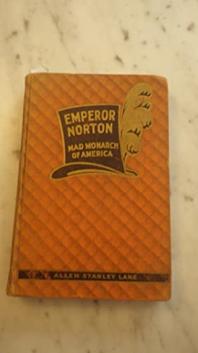 Emperor Norton Mad Monarch of America, The: Stanley Allen Lane,