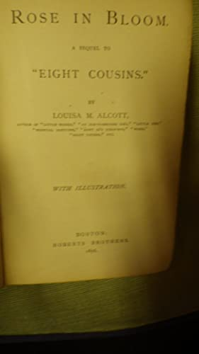 Rose in Bloom , SEQUEL TO EIGHT: ALCOTT, Louisa May,