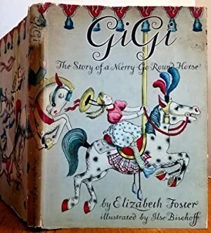GIGI - THE STORY OF A MERRY-GO-ROUND: Foster, Elizabeth