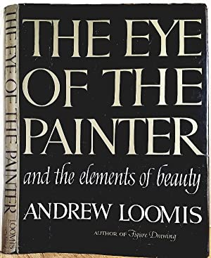 THE EYE OF THE PAINTER AND THE: Loomis, Andrew