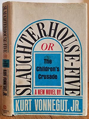SLAUGHTERHOUSE-FIVE OR THE CHILDREN'S CRUSADE: Vonnegut, Kurt Jr