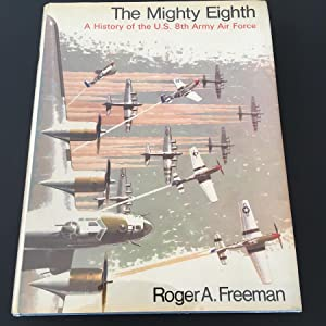 The Mighty Eighth: A History of the: Roger Anthony Freeman