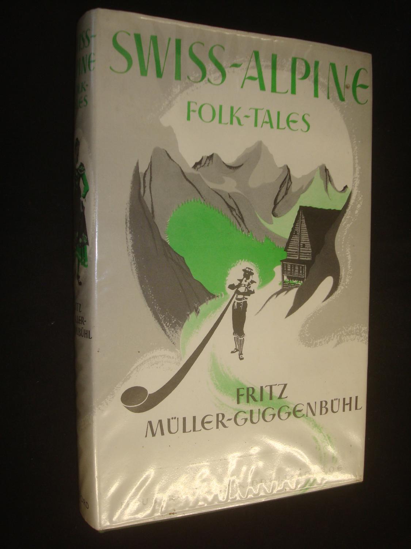Swiss-Alpine Folk-Tales: MULLER-GUGGENBUHL, Fritz