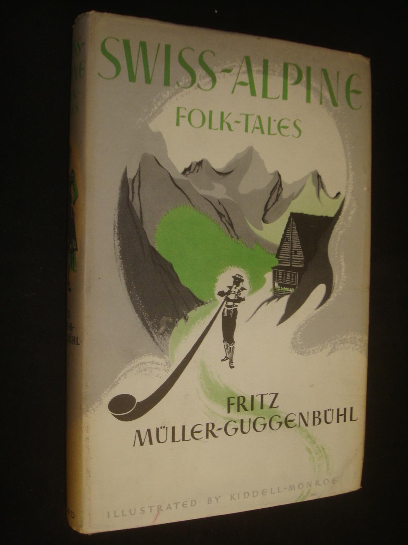 Swiss Alpine Folk Tales: Guggenbuhl, Fritz Muller