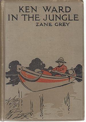 Ken Ward in the Jungle by Zane: Zane Grey