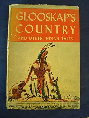 GLOOSKAPS COUNTRY And Other Indian Tales by: Cyrus Macmillan