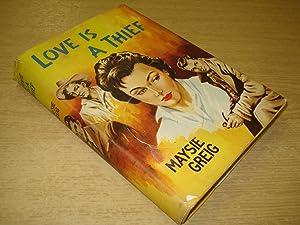 Love Is A Thief by Maysie Greig: Maysie Greig