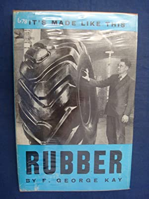 Rubber - Its Made Like This by: F George Kay