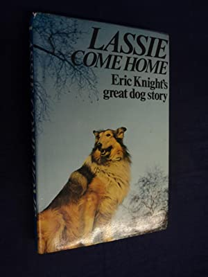 Lassie Come Home by Eric Knight: Eric Knight