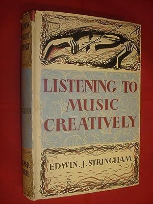 Listening to Music Creatively by Edwin J.: Edwin J. Stringham