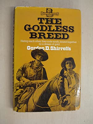 The Godless Breed by Gordon D. Shirreffs: Gordon D. Shirreffs