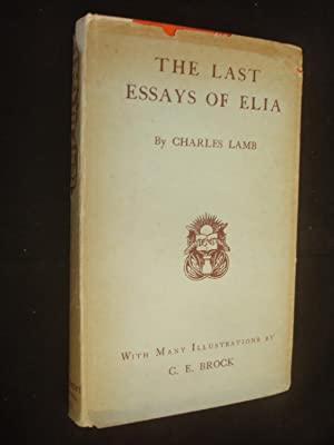 charles lamb last essays Essays of elia a collection of lamb's essays was published in 1823 and the second and last volume called the last essays of elia was published in 1823 they contain all of lamb's essays they contain all of lamb's essays.