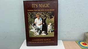 Its Magic: Training your dog with Sylvia: Sylvia Bishop