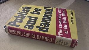 Publish and be Damned!: The Astonishing Story: Hugh Cudlipp