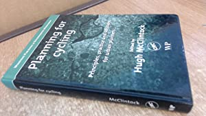 Planning for Cycling: Principles, Practice, and Solutions: Hugh McClintock (Ed.)