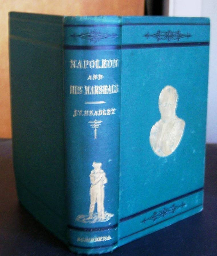 Napoleon And His Marshals, Two Volumes In One Headley, J. T. Very Good Hardcover