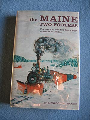 The Maine Two-Footers: The Story of the: Moody Linwood W.