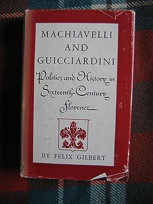 Machiavelli and Guicciardini: Politics and History in: Gilbert Felix