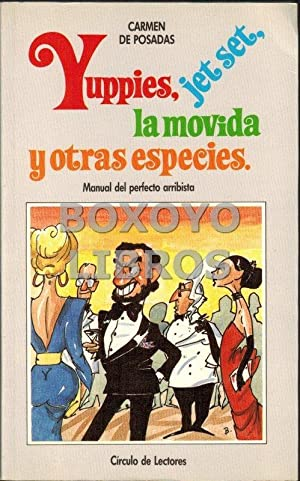 Yuppies, jet set, la movida y otras especies. Manual del perfecto arribista