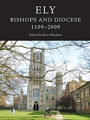 Ely: Bishops and Diocese, 1109-2009: Meadows, Peter