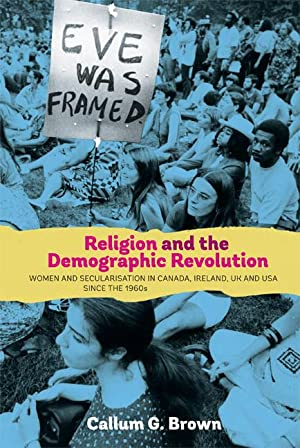 Religion and the Demographic Revolution : Women and Secularisation in Canada, Ireland, UK and USA ...