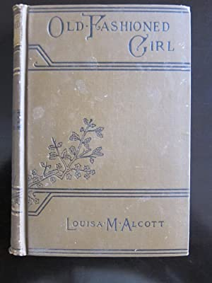An Old Fashioned Girl: Alcott, Louisa May