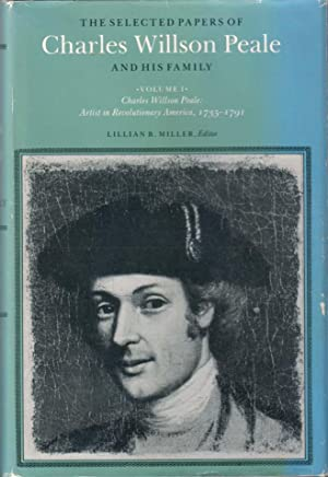 The Selected Papers of Charles Willson Peale: Peale, Charles Willson