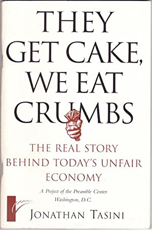 They Get Cake, We Eat Crumbs: The Real Story Behind Today's Unfair Economy
