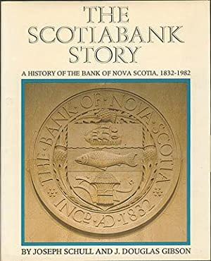 The Scotiabank Story: A History of the Bank of Nova Scotia, 1832-1982